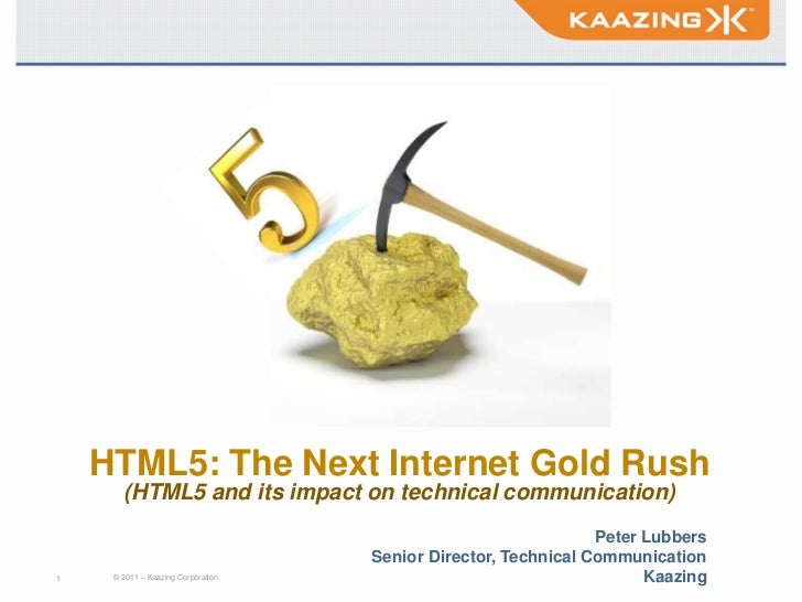 Title<br />HTML5: The Next Internet Gold Rush(HTML5 and its impact on technical communication)<br />Peter Lubbers<br />Sen...