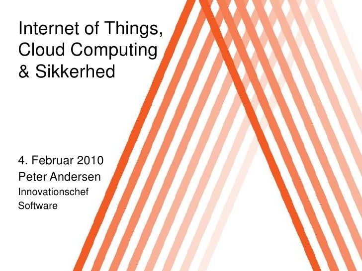 Internet of Things,<br />Cloud Computing <br />& Sikkerhed<br />4. Februar 2010<br />Peter Andersen<br />Innovationschef<b...