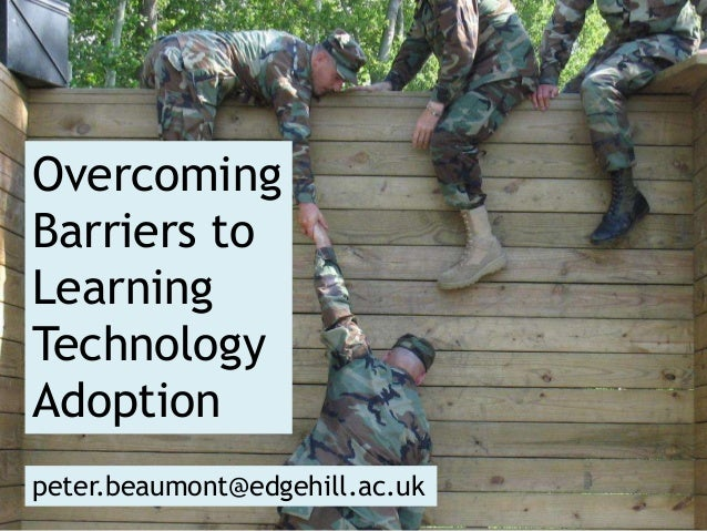 OvercomingBarriers toLearningTechnologyAdoptionpeter.beaumont@edgehill.ac.uk