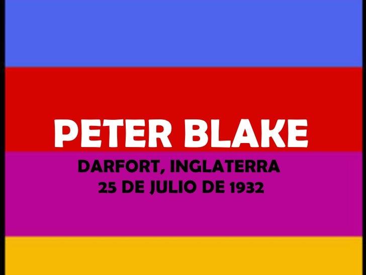 PETER BLAKE  DARFORT, INGLATERRA    25 DE JULIO DE 1932