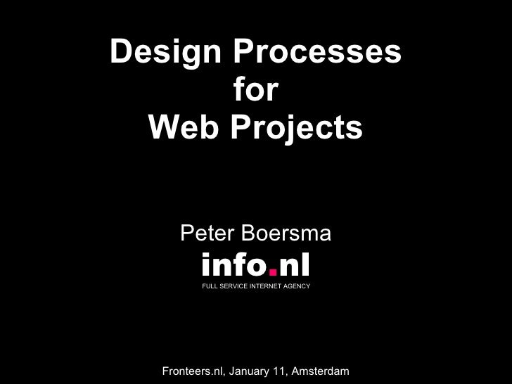 Design Processes for Web Projects Peter Boersma info . nl FULL SERVICE INTERNET AGENCY  Fronteers.nl, January 11, Amsterdam