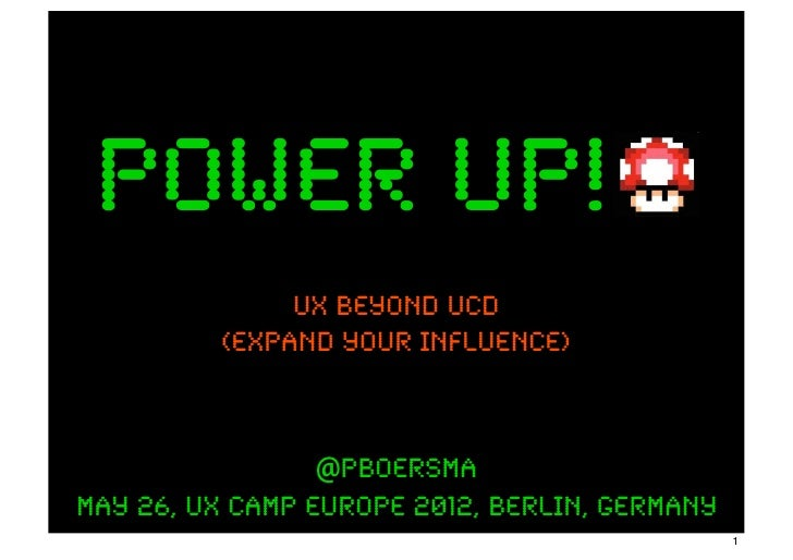 power up!              UX beyond ucD         (expand your influence)                 @pboersmaMay 26, UX Camp Europe 2012,...