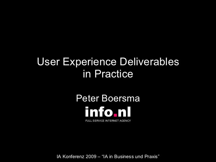 "User Experience Deliverables in Practice Peter Boersma info . nl FULL SERVICE INTERNET AGENCY  IA Konferenz 2009 – ""IA in ..."