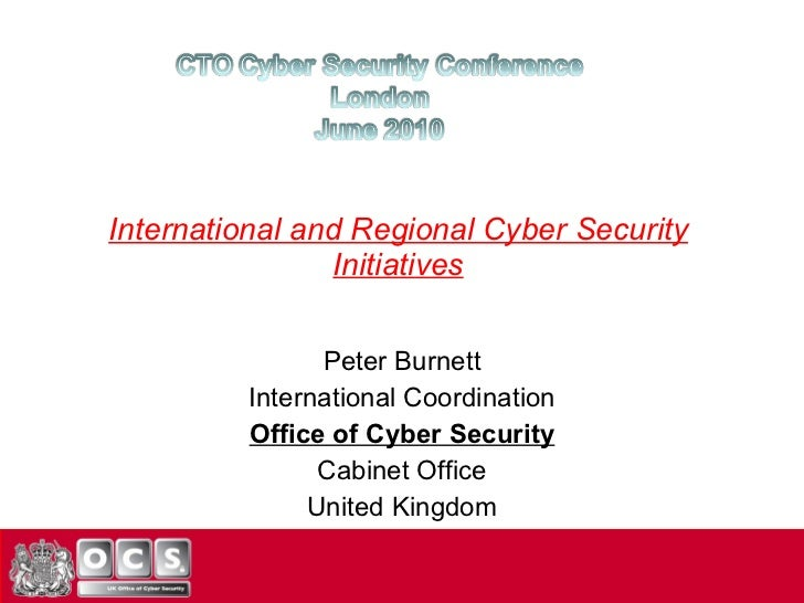 International and Regional Cyber Security Initiatives Peter Burnett International Coordination Office of Cyber Security Ca...
