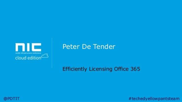 Peter De Tender Efficiently Licensing Office 365  @PDTIT  #techedyellowpantsteam