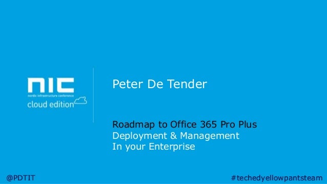 Peter De Tender - The roadmap to deploying office365 pro plus