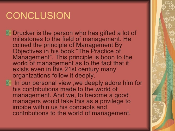 drucker principles of management Peter drucker is the one technological progress and world peace are all the products of good management at root, drucker is a s principles feb.