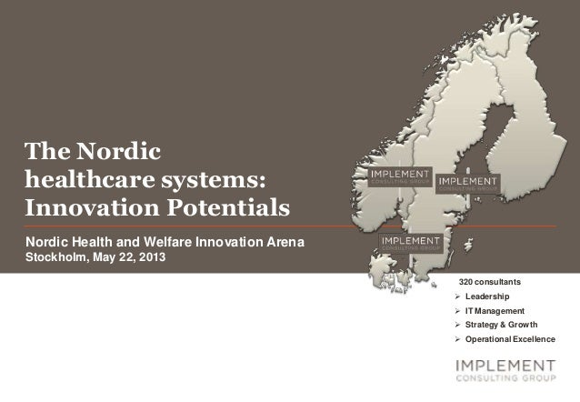 The Nordichealthcare systems:Innovation PotentialsNordic Health and Welfare Innovation ArenaStockholm, May 22, 2013320 con...