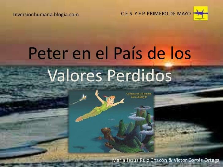 C.E.S. Y F.P. PRIMERO DE MAYO<br />Inversionhumana.blogia.com<br />Peter en el País de los Valores Perdidos<br />María Jes...