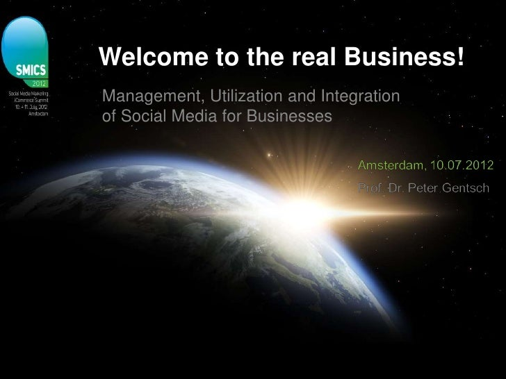 Welcome to the real Business!Management, Utilization and Integrationof Social Media for Businesses