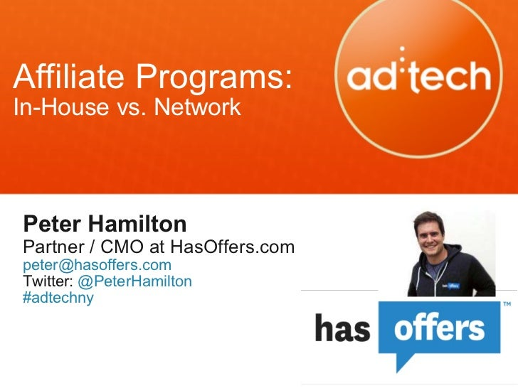 Affiliate Programs: In-House vs. Network Peter Hamilton Partner / CMO at HasOffers.com [email_address] Twitter:  @PeterHam...