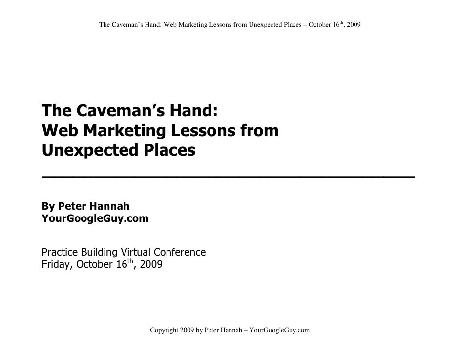 The Caveman's Hand: Web Marketing Lessons from Unexpected Places – October 16th, 2009     The Caveman's Hand: Web Marketin...