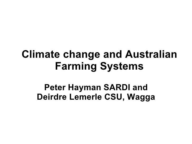 Climate change and Australian Farming Systems Peter Hayman SARDI and Deirdre Lemerle CSU, Wagga