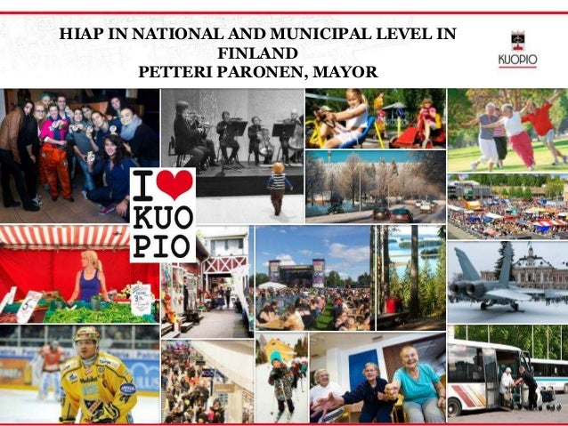 HIAP IN NATIONAL AND MUNICIPAL LEVEL INFINLANDPETTERI PARONEN, MAYOR