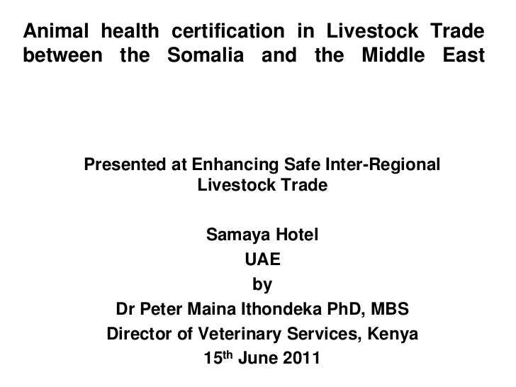 Animal health certification in Livestock Tradebetween the Somalia and the Middle East      Presented at Enhancing Safe Int...