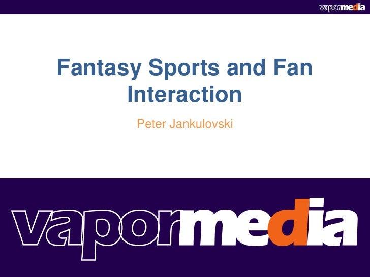 Fantasy Sports and Fan Interaction<br />Peter Jankulovski<br />