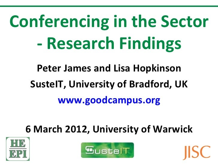 Conferencing in the Sector   - Research Findings    Peter James and Lisa Hopkinson   SusteIT, University of Bradford, UK  ...