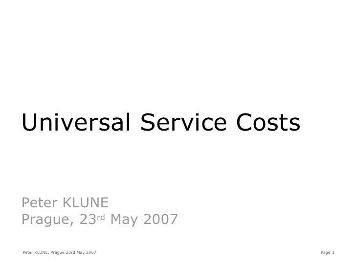Universal Service Costs Peter KLUNE Prague, 23 rd  May 2007
