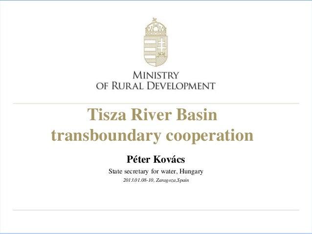 Tisza River Basintransboundary cooperation             Péter Kovács       State secretary for water, Hungary            20...
