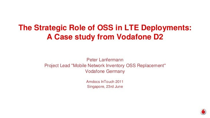 The Strategic Role of OSS in LTE Deployments:       A Case study from Vodafone D2                          Peter Lanferman...