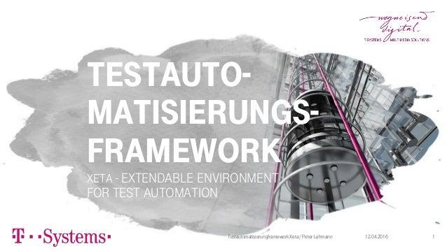 TESTauto- matisierungs- framework XETA - eXtendable Environment for Test Automation 12.04.2016Testautomatisierungframework...