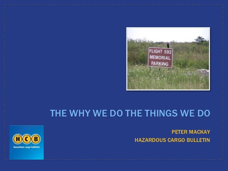 THE WHY WE DO THE THINGS WE DO                          PETER MACKAY               HAZARDOUS CARGO BULLETIN
