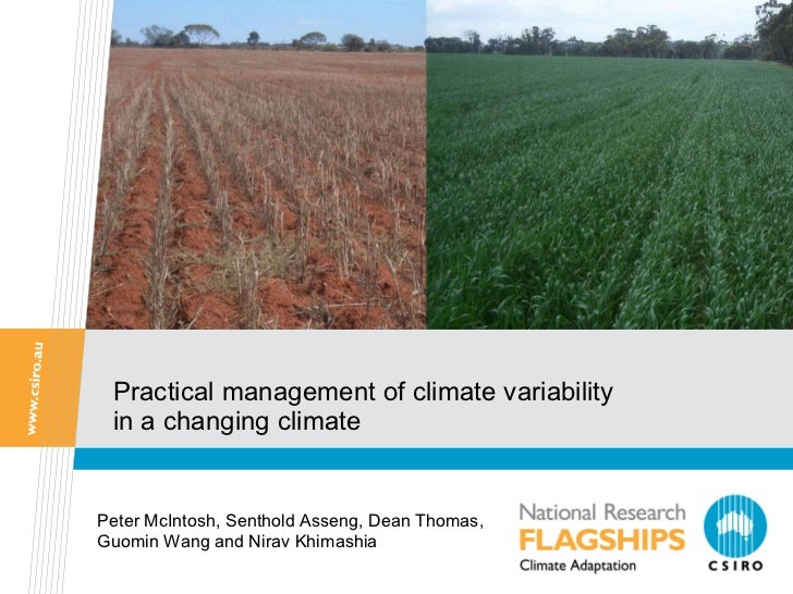 Practical management of climate variability in a changing climate Peter McIntosh, Senthold Asseng, Dean Thomas, Guomin Wan...