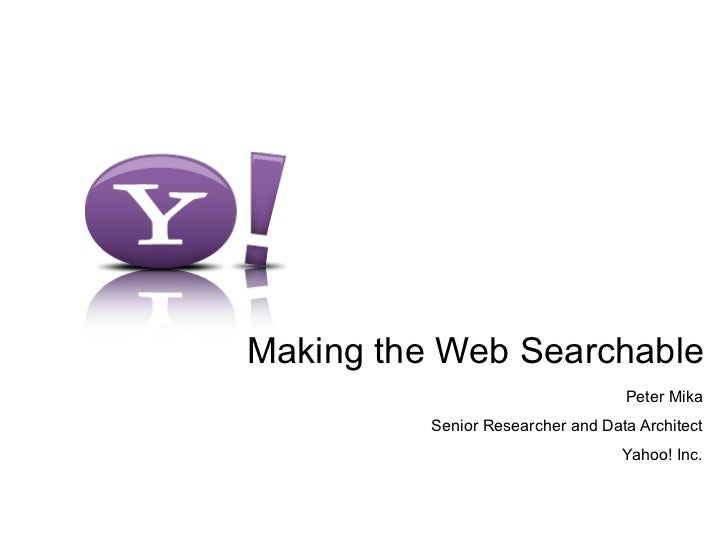 Making the Web Searchable                                   Peter Mika          Senior Researcher and Data Architect      ...