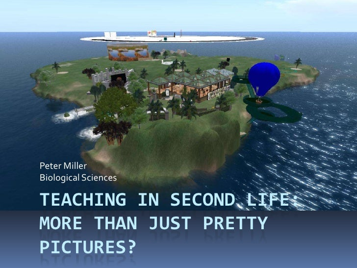 Peter Miller - Teaching in Second Life: more than pretty pictures?