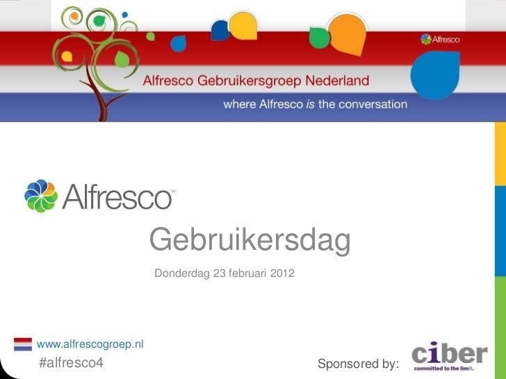Gebruikersdag                       Donderdag 23 februari 2012www.alfrescogroep.nl#alfresco4                              ...