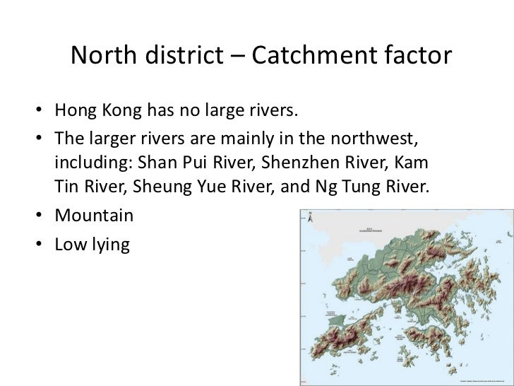 North district – Catchment factor• Hong Kong has no large rivers.• The larger rivers are mainly in the northwest,  includi...