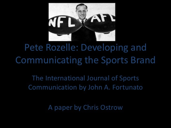 Pete Rozelle: Developing andCommunicating the Sports Brand   The International Journal of Sports  Communication by John A....