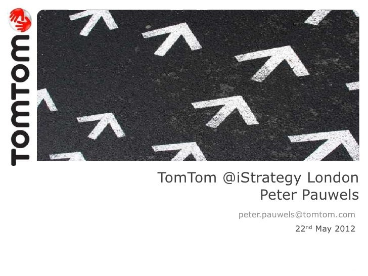 TomTom @iStrategy London            Peter Pauwels          peter.pauwels@tomtom.com                     22nd May 2012