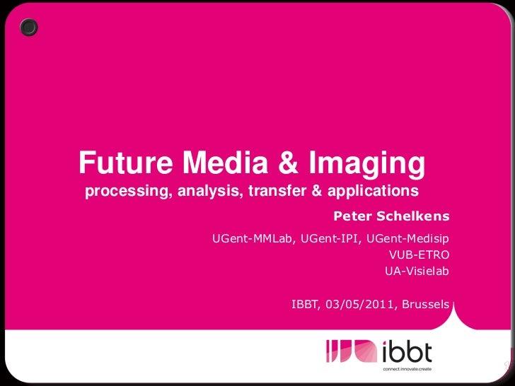 Future Media & Imagingprocessing, analysis, transfer & applications                                   Peter Schelkens     ...