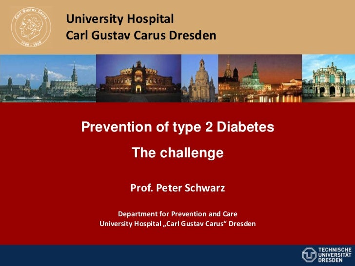 University HospitalCarl Gustav Carus Dresden  Prevention of type 2 Diabetes              The challenge              Prof. ...