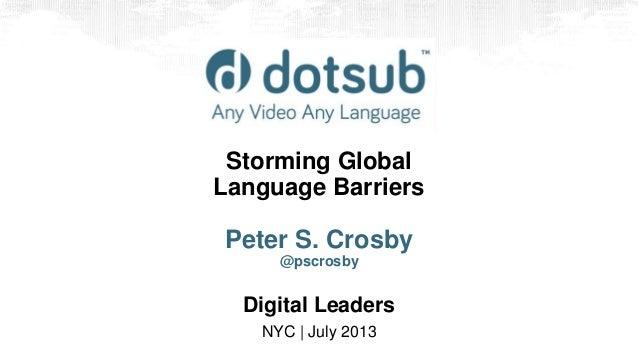 Storming Global Language Barriers Peter S. Crosby @pscrosby Digital Leaders NYC | July 2013