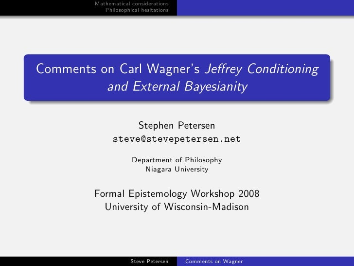 Mathematical considerations             Philosophical hesitations     Comments on Carl Wagner's Jeffrey Conditioning       ...