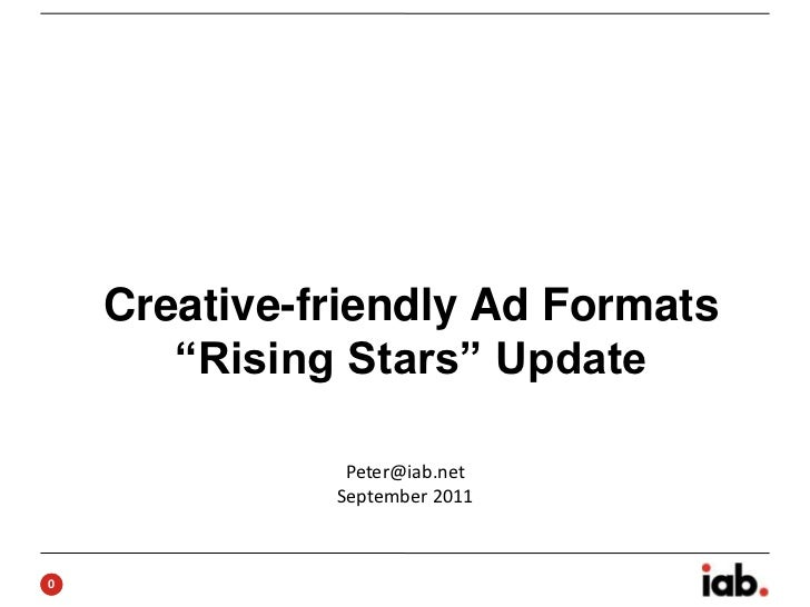 "Creative-friendly Ad Formats       ""Rising Stars"" Update               Peter@iab.net              September 20110"