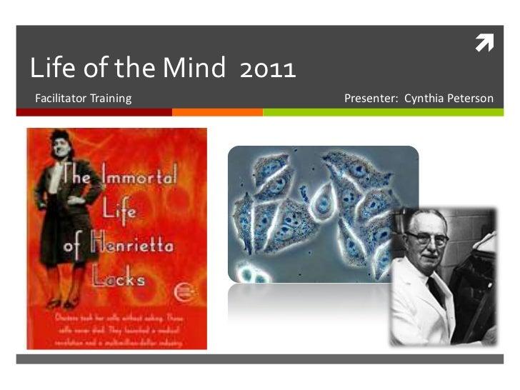 Life of the Mind  2011<br />Facilitator Training                                       Presenter:  Cynthia Peterson<br />