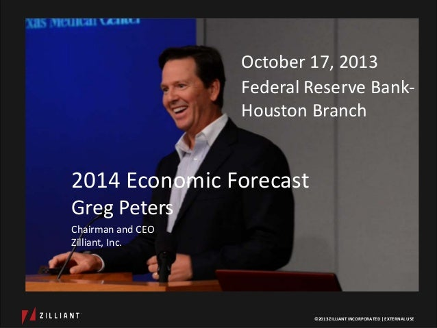October 17, 2013 Federal Reserve BankHouston Branch  2014 Economic Forecast Greg Peters Chairman and CEO Zilliant, Inc.  ©...