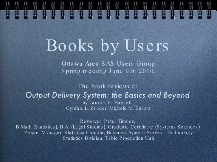 Books by Users <ul><li>Ottawa Area SAS Users Group </li></ul><ul><li>Spring meeting June 9th, 2010. </li></ul><ul><li>The ...