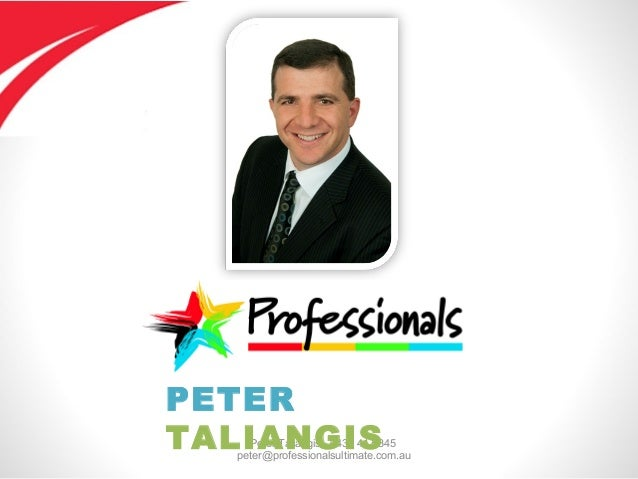Peter Taliangis - 0431 417 345 peter@professionalsultimate.com.au PETER TALIANGIS