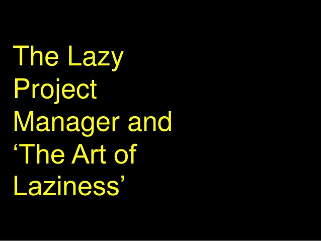 The Lazy Project Manager and 'The Art of Laziness'