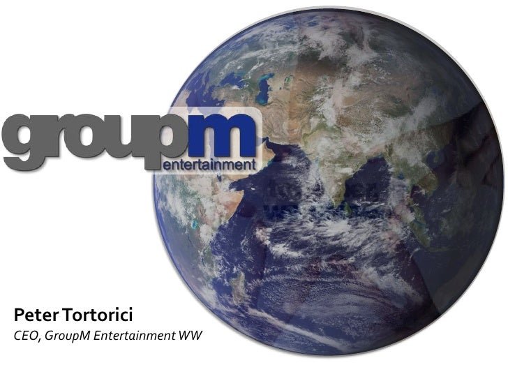 Peter Tortorici<br />CEO, GroupM Entertainment WW<br />