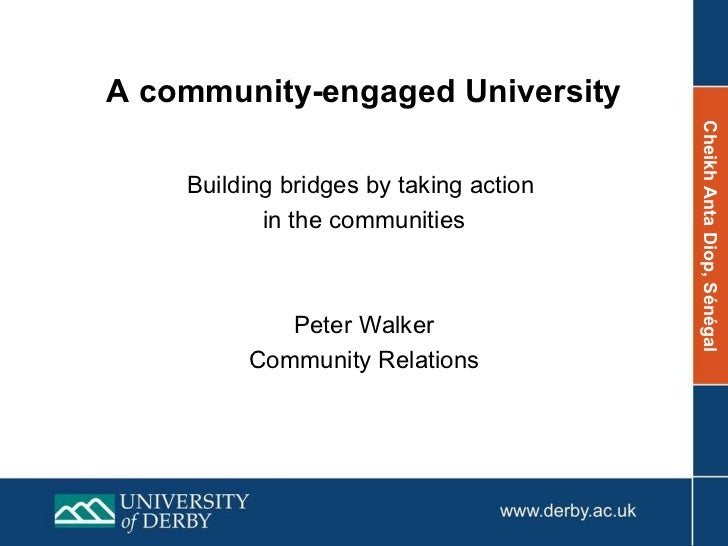 A community-engaged University Building bridges by taking action  in the communities Peter Walker Community Relations