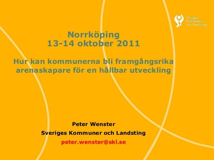 Norrköping                        13-14 oktober 2011Hur kan kommunerna bli framgångsrikaarenaskapare för en hållbar utveck...