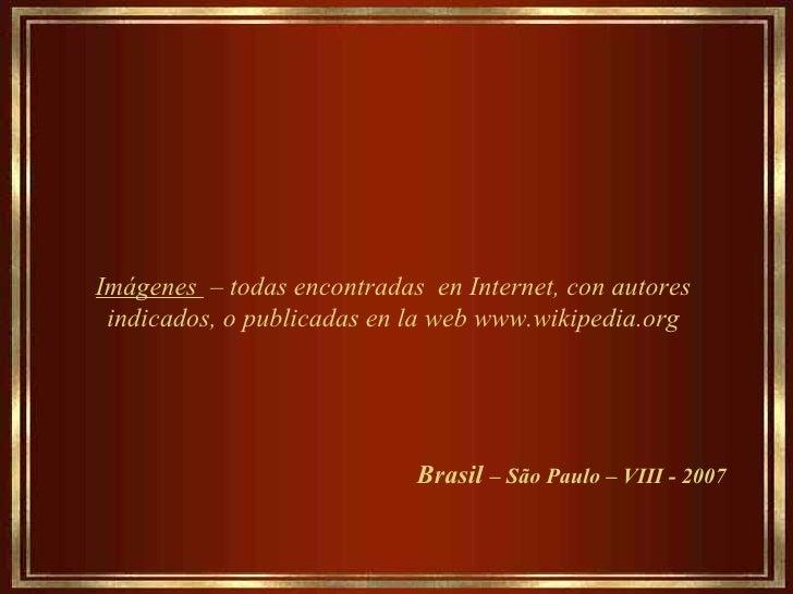 Imágenes  – todas encontradas  en Internet, con autores indicados, o publicadas en la web www.wikipedia.org Brasil  – São ...