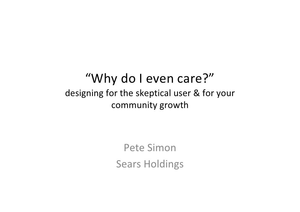 """""""Why do I even care?"""" designing for the skeptical user & for your            community growth                 Pete Simon  ..."""