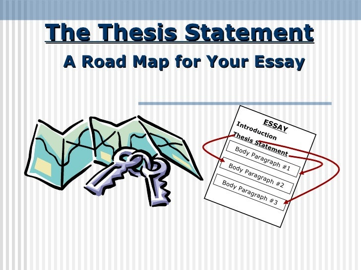 The Thesis Statement A Road Map for Your Essay ESSAY Introduction Thesis Statement Body Paragraph #1 Body Paragraph #2 Bod...