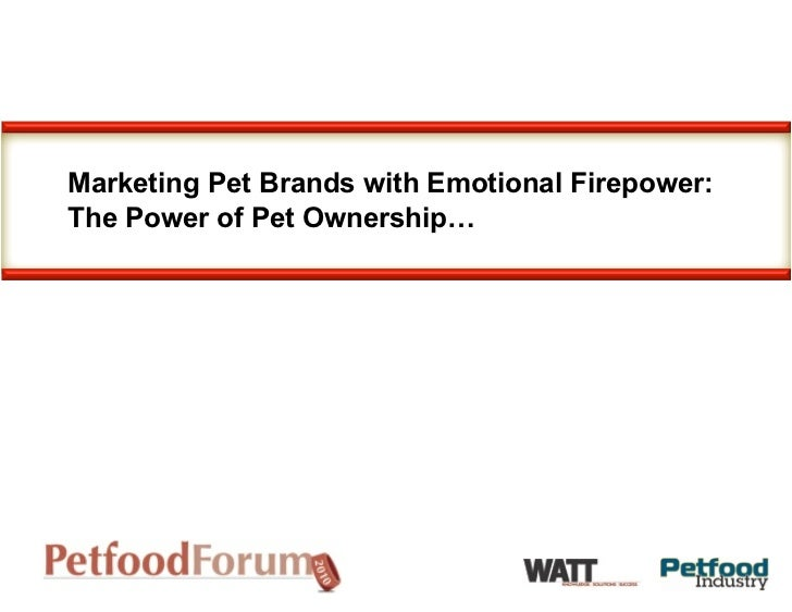 Marketing Pet Brands with Emotional Firepower:The Power of Pet Ownership…